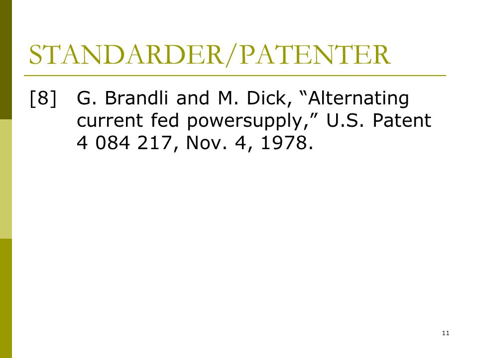 STANDARDER/PATENTER [8] G. Brandli and M. Dick, Alternating current fed powersupply, U.S.